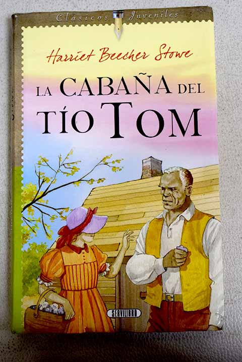 La cabaña del Tio Tom / Harriet Beecher Stowe