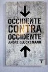 Occidente contra occidente / André Glucksmann