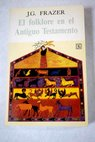 El folklore en el Antiguo Testamento / James George Frazer