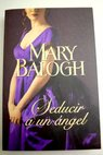Seducir a un ángel / Mary Balogh