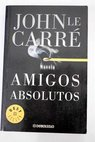 Amigos absolutos / John Le Carré