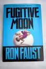 Fugitive moon / Ron Faust