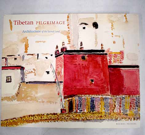 Tibetan pilgrimage architecture of the sacred land / Michel Peissel