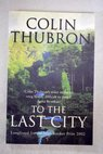 To the last city / Colin Thubron