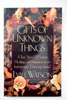 Gifts of unknown things a true story of nature healing and initiation from Indonesia s Dancing Island / Lyall Watson