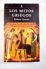 Los mitos griegos volumen I / Robert Graves