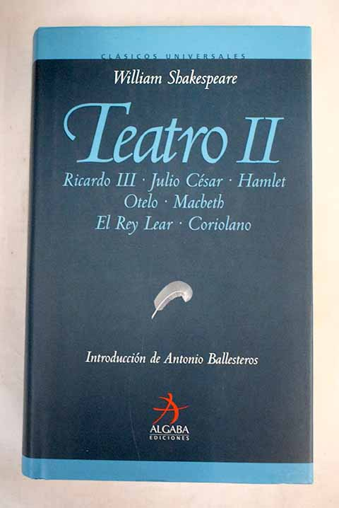 Teatro II Ricardo III Julio César Hamlet Otelo Macbeth El Rey Lear Coriolano / William Shakespeare