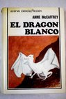El dragon blanco / Anne McCaffrey
