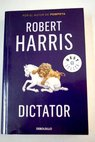 Dictator / Robert Harris