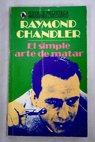 El simple arte de matar / Raymond Chandler