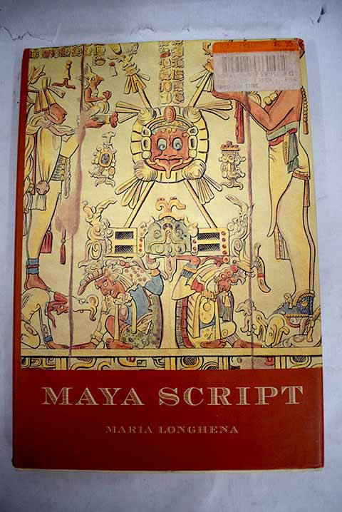 Maya script a civilization and its writing / Maria Longhena