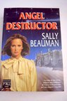 Ángel destructor / Sally Beauman
