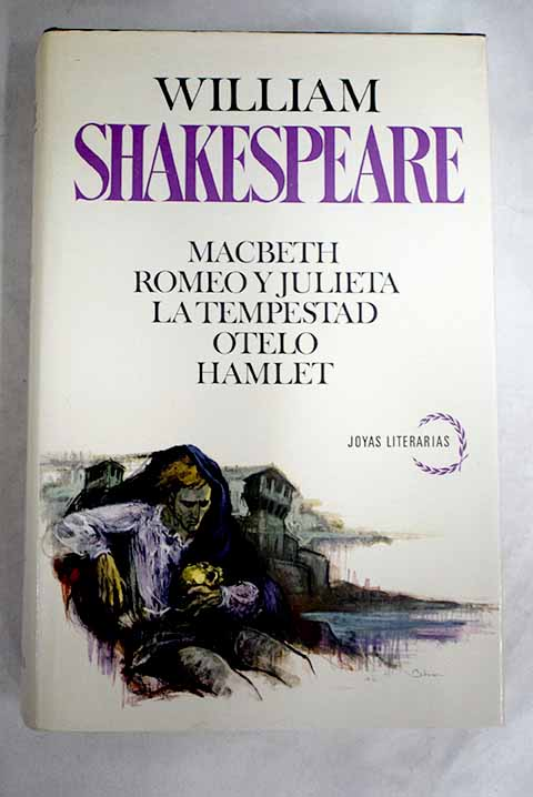 Romeo y Julieta Macbeth La tempestad Otelo Hamlet / William Shakespeare