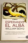 Esperando el alba / William Boyd