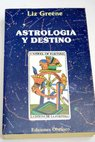 Astrología y destino / Liz Greene