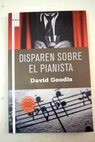Disparen sobre el pianista / David Goodis