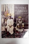 Picture paradise Asia Pacific photography 1840s 1940s / Gael Newton