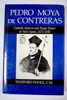 Pedro Moya de Contreras Catholic reform and royal power in new Spain 1571 1591 / Stafford Poole