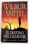 El destino del cazador / Wilbur Smith