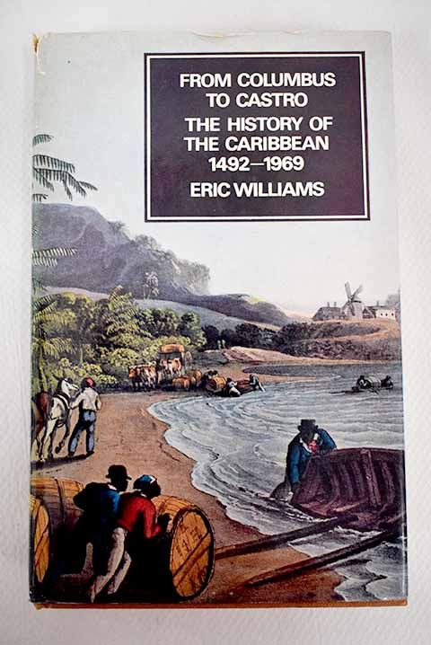 From Columbus to Castro the history of the Caribbean 1492 1969 / Eric Eustace Williams