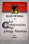 La confesión de fray Aluíno / Ellis Peters