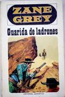Guarida de ladrones / Zane Grey