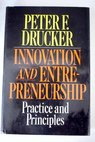 Innovation and entrepreneurship practice and principles / Peter F Drucker