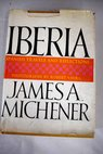 Iberia spanish travels and reflections / James A Michener