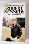 Robert Kennedy and his times / Arthur M Jr Schlesinger