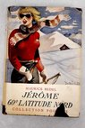 Jerome 60º latitude nord / Maurice Bedel