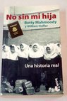 No sin mi hija / Betty Mahmoody
