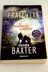 El cosmos largo / Pratchett Terry Baxter Stephen