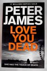 Love you dead / Peter James