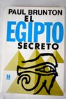El Egipto secreto / Paul Brunton