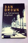 La fortaleza digital / Dan Brown