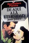 De aquí a la eternidad / James Jones