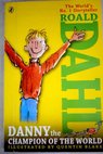 Danny the champion of the world / Dahl Roald Blake Quentin