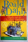 Charlie and the chocolate factory / Dahl Roald Blake Quentin