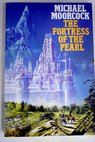 The fortress of the pearl / Michael Moorcock