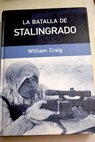 La batalla de Stalingrado / William Craig