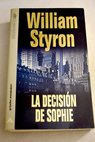 La decisión de Sophie / William Styron