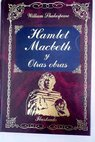 Hamlet Macbeth El mercader de Venecia Noche de reyes / William Shakespeare