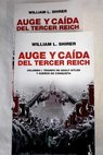 Auge y caída del Tercer Reich / William L Shirer