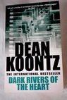 Dark rivers of the heart / Dean R Koontz