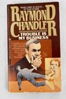 Trouble is my business / Raymond Chandler