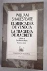 El Mercader de Venecia La Tragedia de Macbeth / William Shakespeare