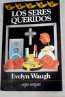 Los seres queridos / Evelyn Waugh