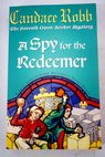 A spy for the redeemer / Candace Robb