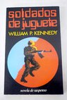 Soldados de juguete / William Kennedy