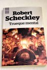 Trueque mental / Robert Sheckley